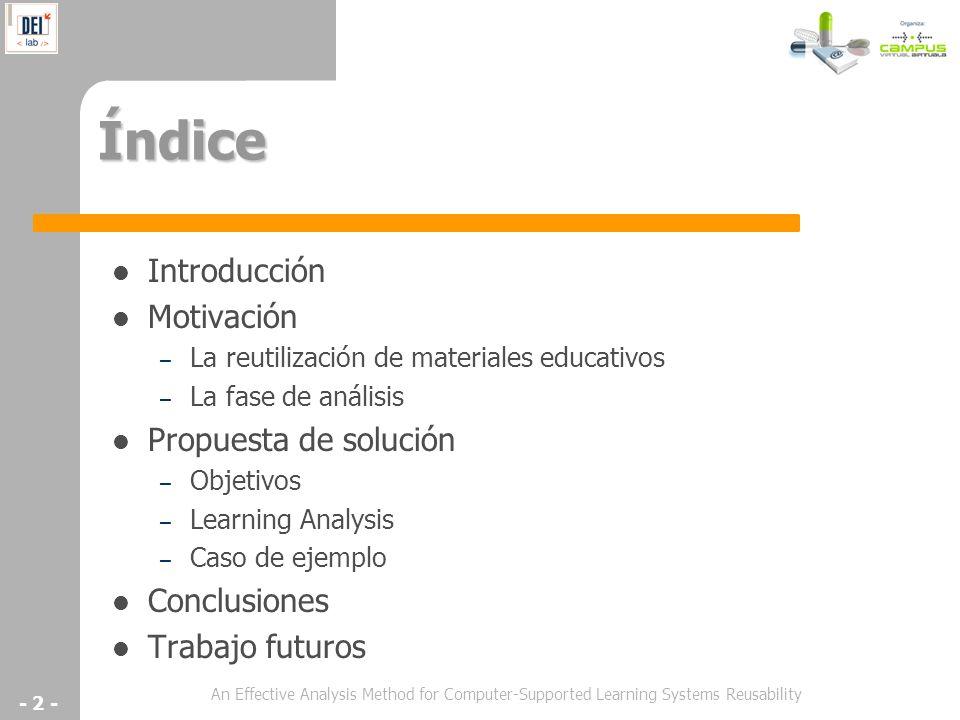 - 2 - Índice Introducción Motivación – La reutilización de materiales educativos – La fase de análisis Propuesta de solución – Objetivos – Learning An