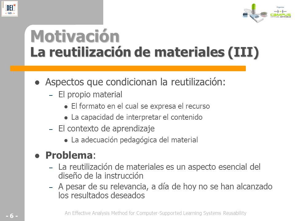 An Effective Analysis Method for Computer-Supported Learning Systems Reusability - 6 - Motivación La reutilización de materiales (III) Aspectos que co