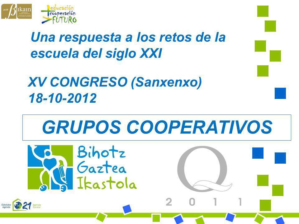 Bihotz Gaztea Ikastola GRUPOS COOPERATIVOS Una respuesta a los retos de la escuela del siglo XXI XV CONGRESO (Sanxenxo) 18-10-2012