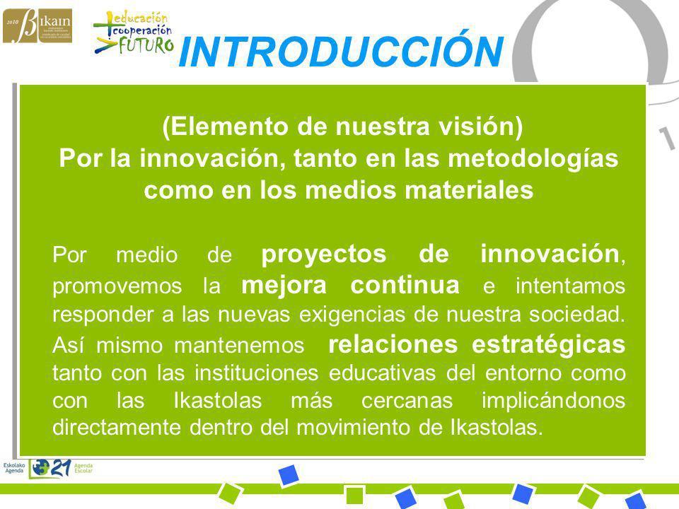 Bihotz Gaztea Ikastola (Elemento de nuestra visión) Por la innovación, tanto en las metodologías como en los medios materiales Por medio de proyectos