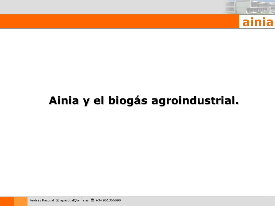 1 Ainia y el biogás agroindustrial. Andrés Pascual apascual@ainia.es +34 961366090