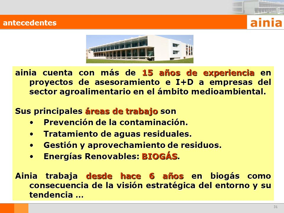 31 ainia cuenta con más de 15 años de experiencia en proyectos de asesoramiento e I+D a empresas del sector agroalimentario en el ámbito medioambienta