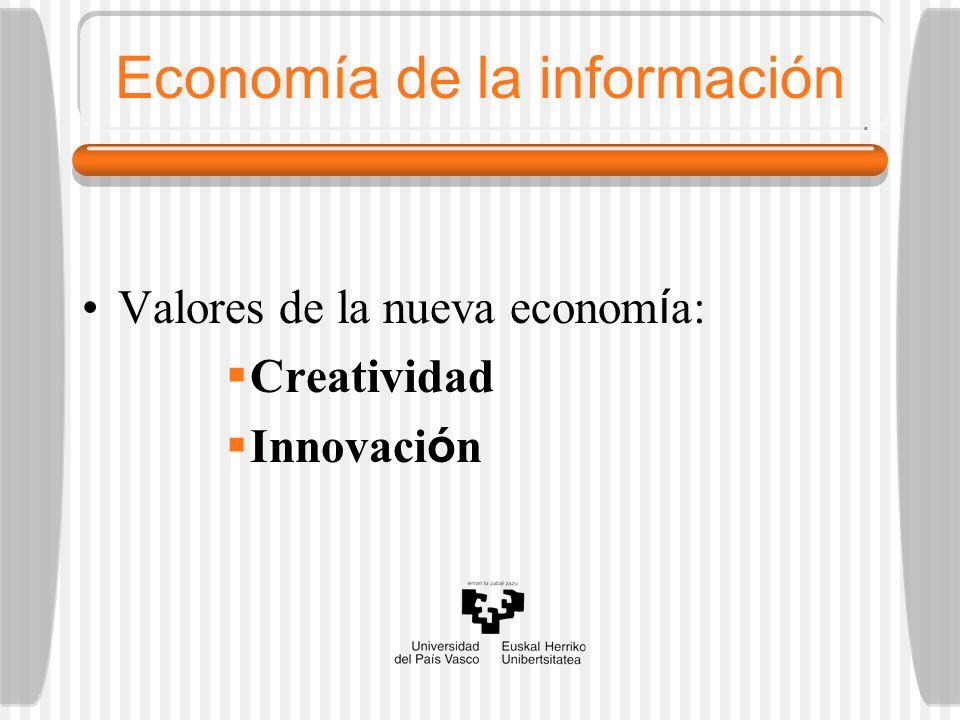 Economía de la información Valores de la nueva econom í a: Creatividad Innovaci ó n