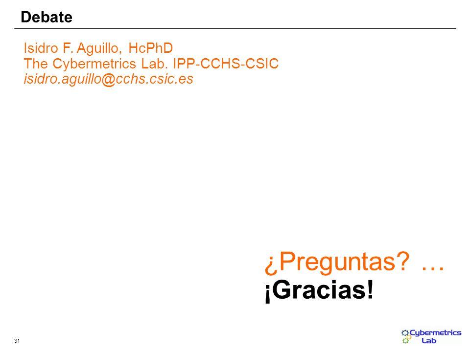 31 ¿Preguntas? … ¡Gracias! Isidro F. Aguillo, HcPhD The Cybermetrics Lab. IPP-CCHS-CSIC isidro.aguillo@cchs.csic.es Debate