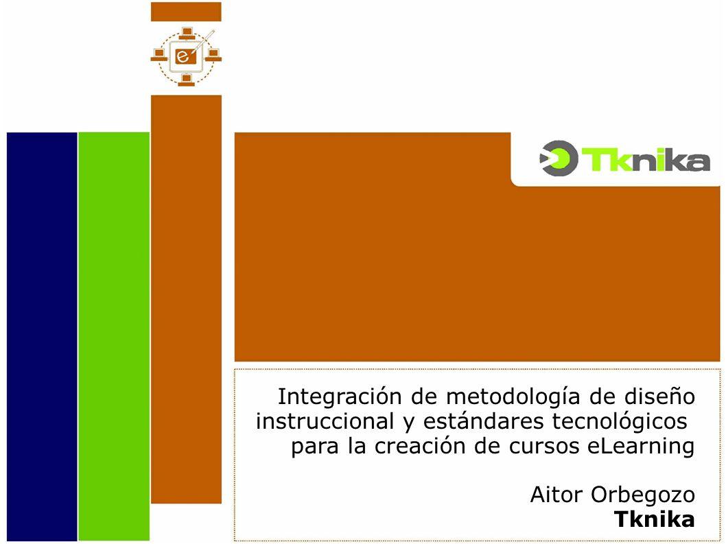 Integración de metodología de diseño instruccional y estándares tecnológicos para la creación de cursos eLearning Aitor Orbegozo Tknika
