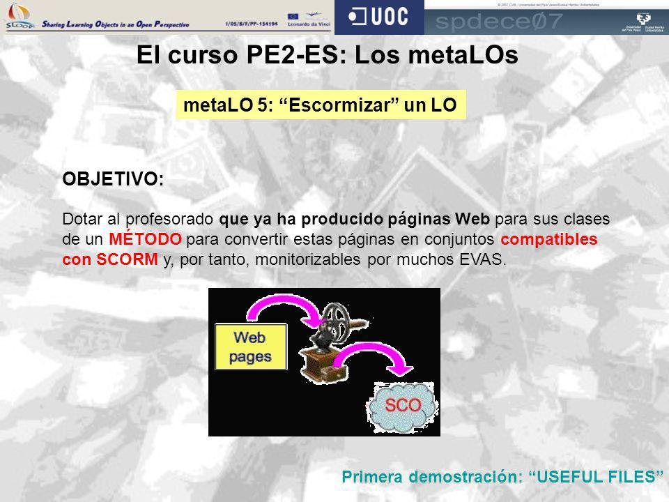 El curso PE2-ES: Los metaLOs OBJETIVO: metaLO 5: Escormizar un LO Dotar al profesorado que ya ha producido páginas Web para sus clases de un MÉTODO pa
