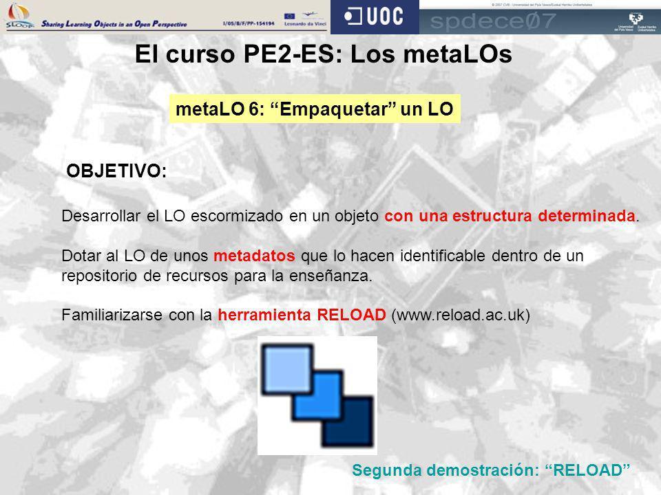 El curso PE2-ES: Los metaLOs metaLO 6: Empaquetar un LO OBJETIVO: Desarrollar el LO escormizado en un objeto con una estructura determinada. Dotar al