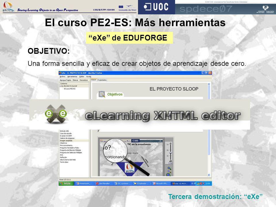 eXe de EDUFORGE El curso PE2-ES: Más herramientas Una forma sencilla y eficaz de crear objetos de aprendizaje desde cero. OBJETIVO: Tercera demostraci