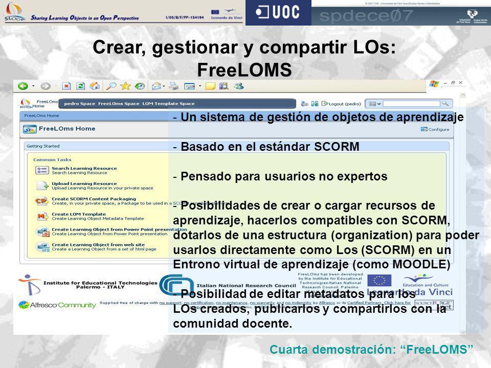 Crear, gestionar y compartir LOs: FreeLOMS - Un sistema de gestión de objetos de aprendizaje - Basado en el estándar SCORM - Pensado para usuarios no