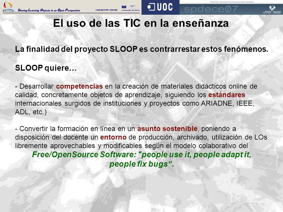 El uso de las TIC en la enseñanza La finalidad del proyecto SLOOP es contrarrestar estos fenómenos. SLOOP quiere… - Desarrollar competencias en la cre