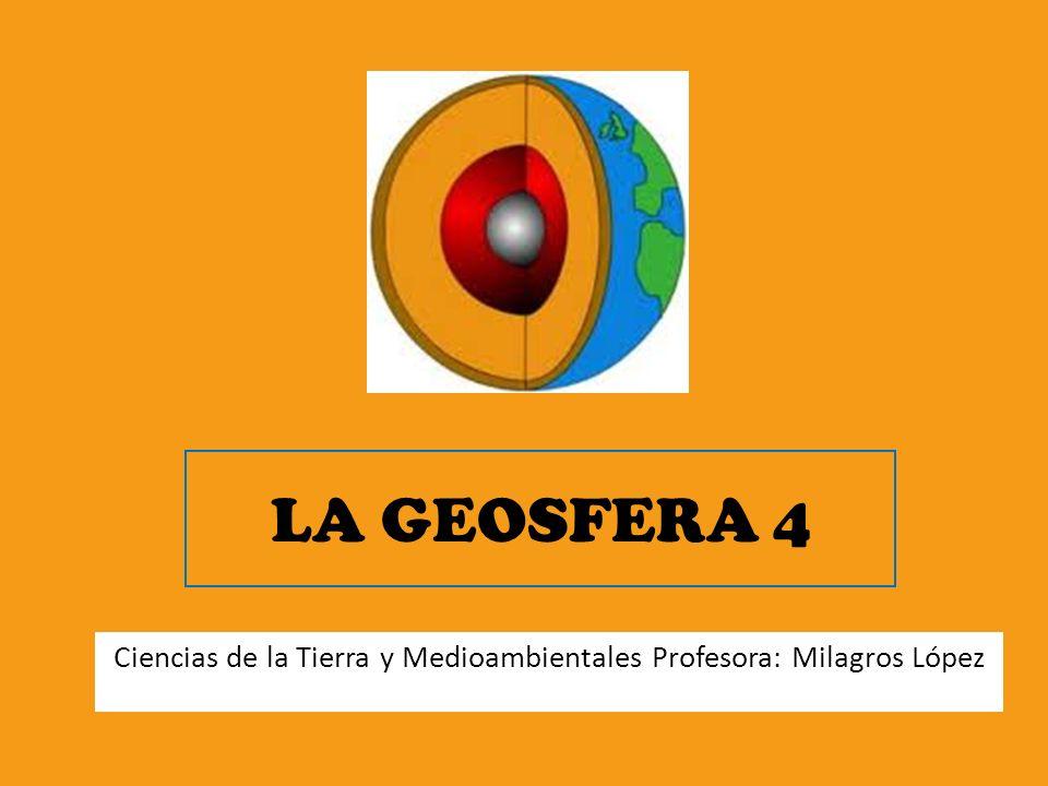 LA GEOSFERA 4 Ciencias de la Tierra y Medioambientales Profesora: Milagros López