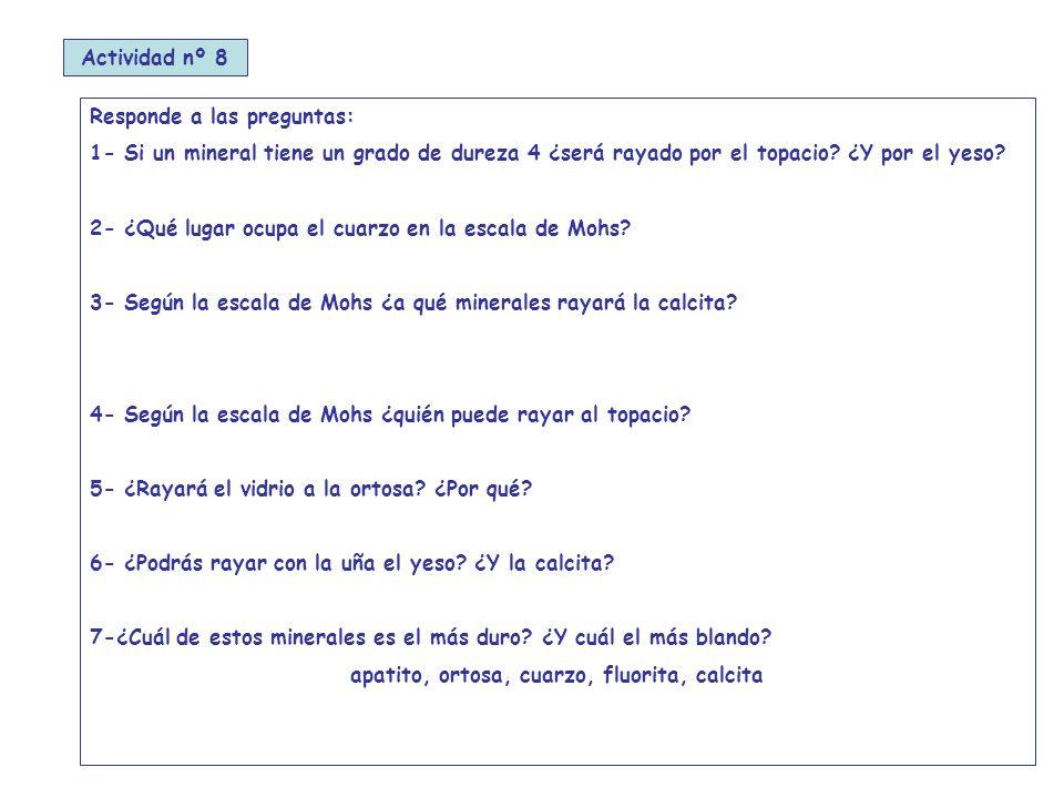 Actividad nº 8 Responde a las preguntas: 1- Si un mineral tiene un grado de dureza 4 ¿será rayado por el topacio.