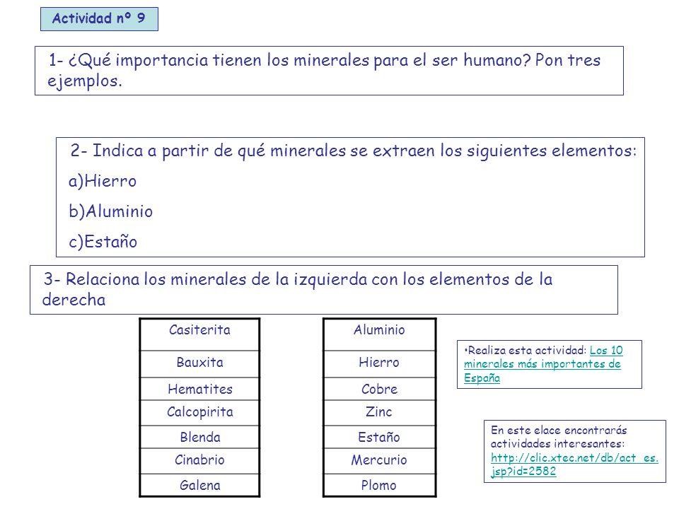 3- Relaciona los minerales de la izquierda con los elementos de la derecha 1- ¿Qué importancia tienen los minerales para el ser humano.