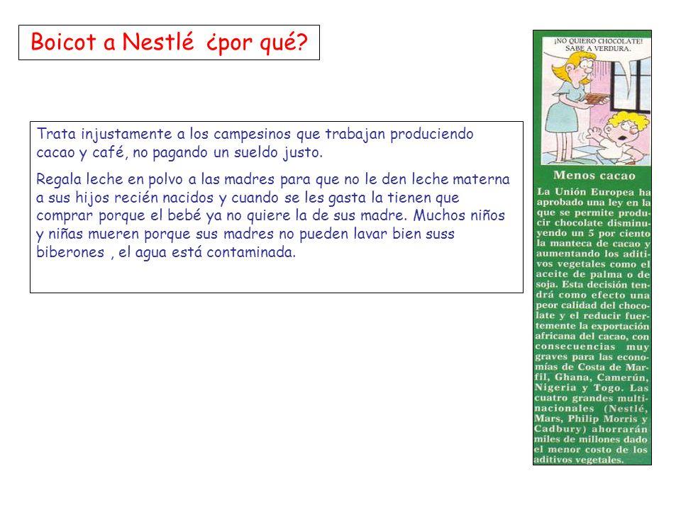 Boicot a Nestlé ¿por qué? Trata injustamente a los campesinos que trabajan produciendo cacao y café, no pagando un sueldo justo. Regala leche en polvo
