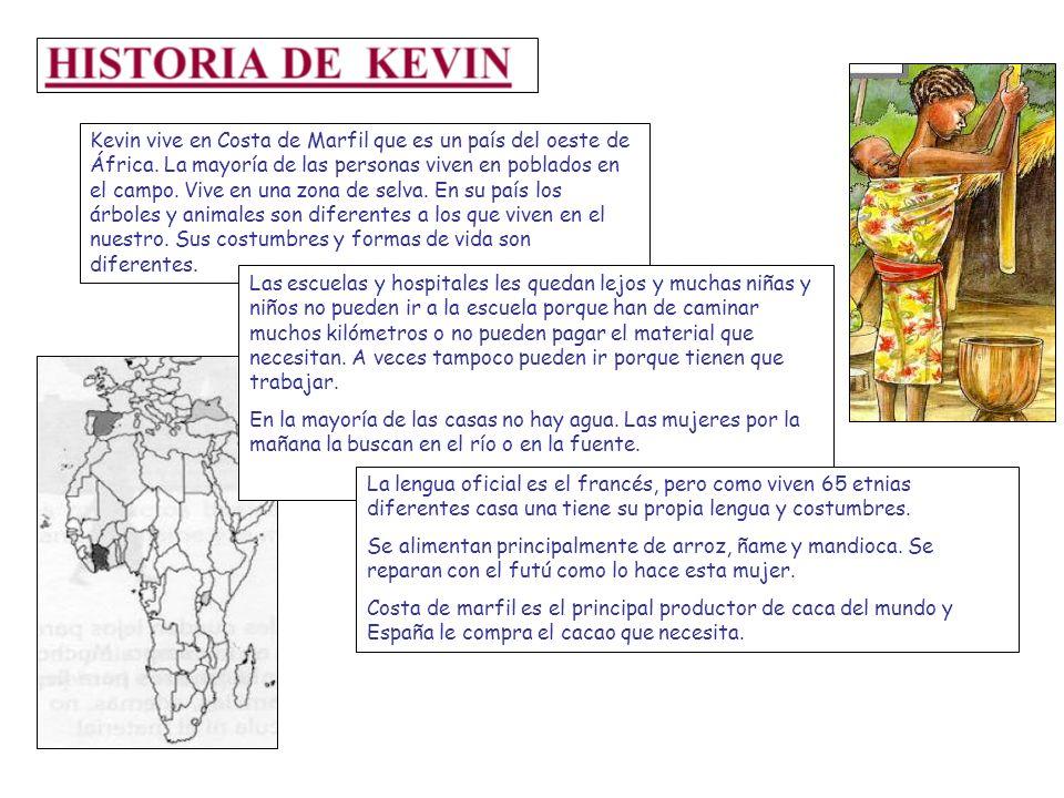 Kevin vive en Costa de Marfil que es un país del oeste de África. La mayoría de las personas viven en poblados en el campo. Vive en una zona de selva.