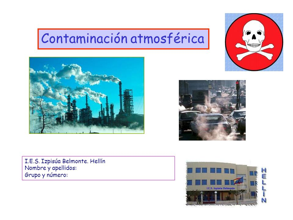 1 Contaminación atmosférica I.E.S. Izpisúa Belmonte. Hellín Nombre y apellidos: Grupo y número: