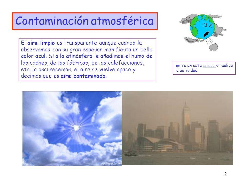 2 Contaminación atmosférica El aire limpio es transparente aunque cuando la observamos con su gran espesor manifiesta un bello color azul. Si a la atm