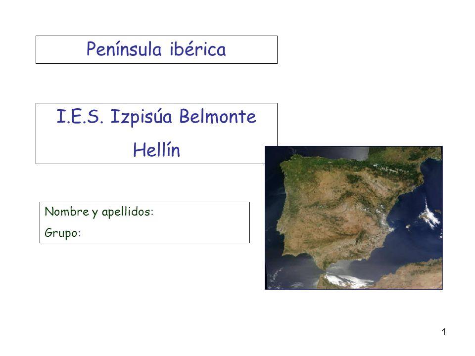 Nombre y apellidos: Grupo: I.E.S. Izpisúa Belmonte Hellín Península ibérica 1