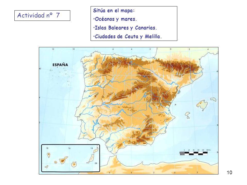 Actividad nº 7 Sitúa en el mapa: Océanos y mares. Islas Baleares y Canarias. Ciudades de Ceuta y Melilla. 10