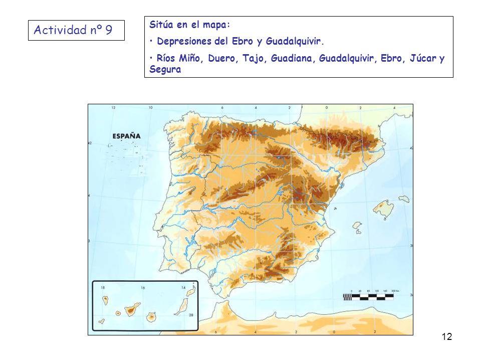 Sitúa en el mapa: Depresiones del Ebro y Guadalquivir. Ríos Miño, Duero, Tajo, Guadiana, Guadalquivir, Ebro, Júcar y Segura Actividad nº 9 12