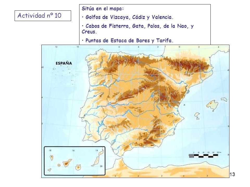Actividad nº 10 Sitúa en el mapa: Golfos de Vizcaya, Cádiz y Valencia. Cabos de Fisterra, Gata, Palos, de la Nao, y Creus. Puntas de Estaca de Bares y