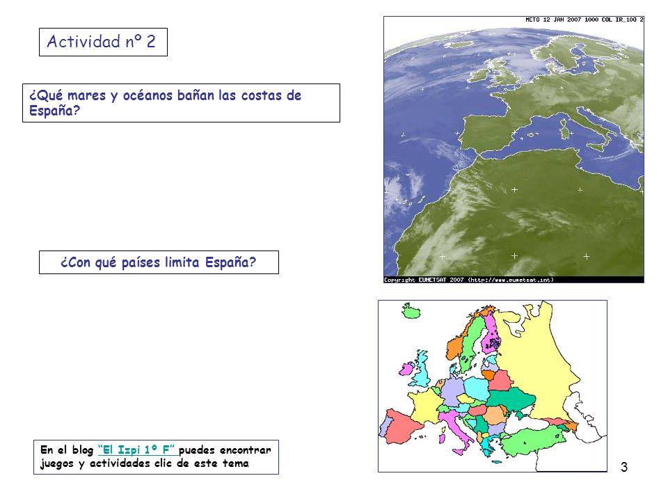 ¿Qué mares y océanos bañan las costas de España? ¿Con qué países limita España? Actividad nº 2 En el blog El Izpi 1º F puedes encontrar juegos y activ