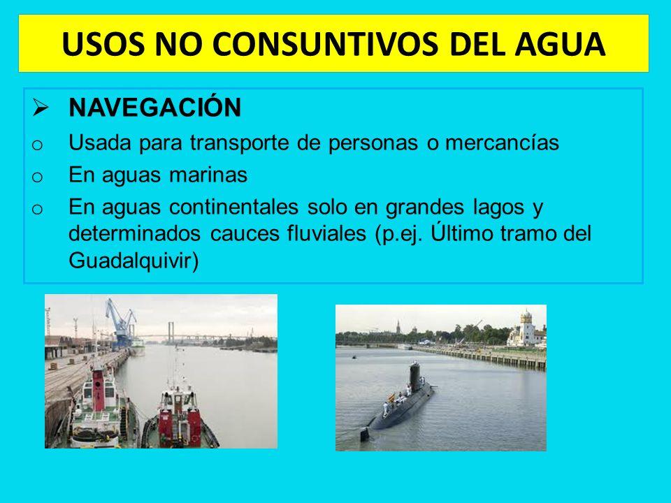 USOS NO CONSUNTIVOS DEL AGUA NAVEGACIÓN o Usada para transporte de personas o mercancías o En aguas marinas o En aguas continentales solo en grandes l