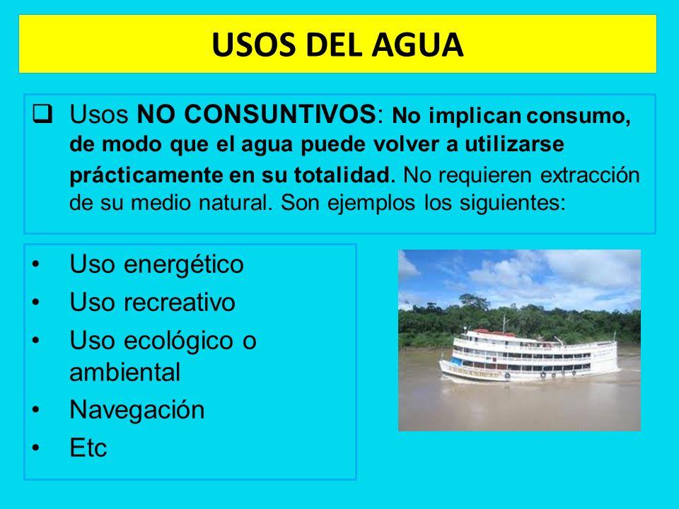 USOS DEL AGUA Usos NO CONSUNTIVOS: No implican consumo, de modo que el agua puede volver a utilizarse prácticamente en su totalidad. No requieren extr