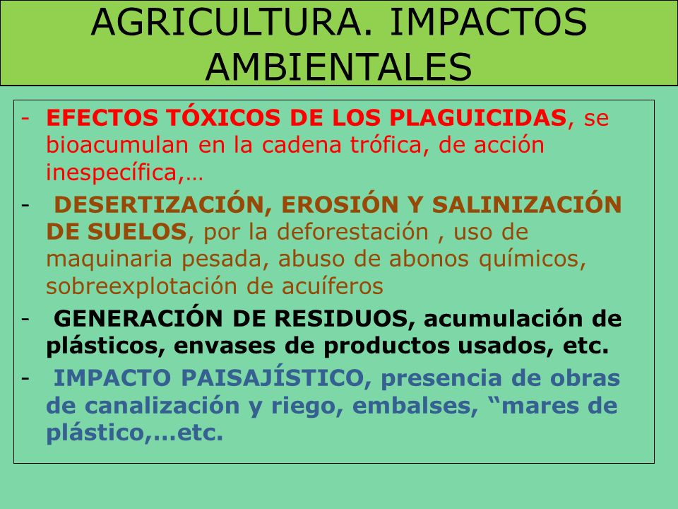 AGRICULTURA. IMPACTOS AMBIENTALES -EFECTOS TÓXICOS DE LOS PLAGUICIDAS, se bioacumulan en la cadena trófica, de acción inespecífica,… - DESERTIZACIÓN,
