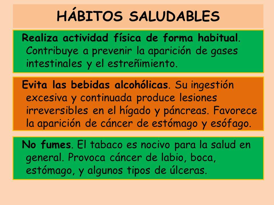 HÁBITOS SALUDABLES Evita las bebidas alcohólicas. Su ingestión excesiva y continuada produce lesiones irreversibles en el hígado y páncreas. Favorece