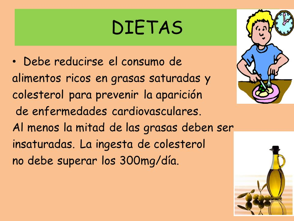 DIETAS Debe reducirse el consumo de alimentos ricos en grasas saturadas y colesterol para prevenir la aparición de enfermedades cardiovasculares. Al m
