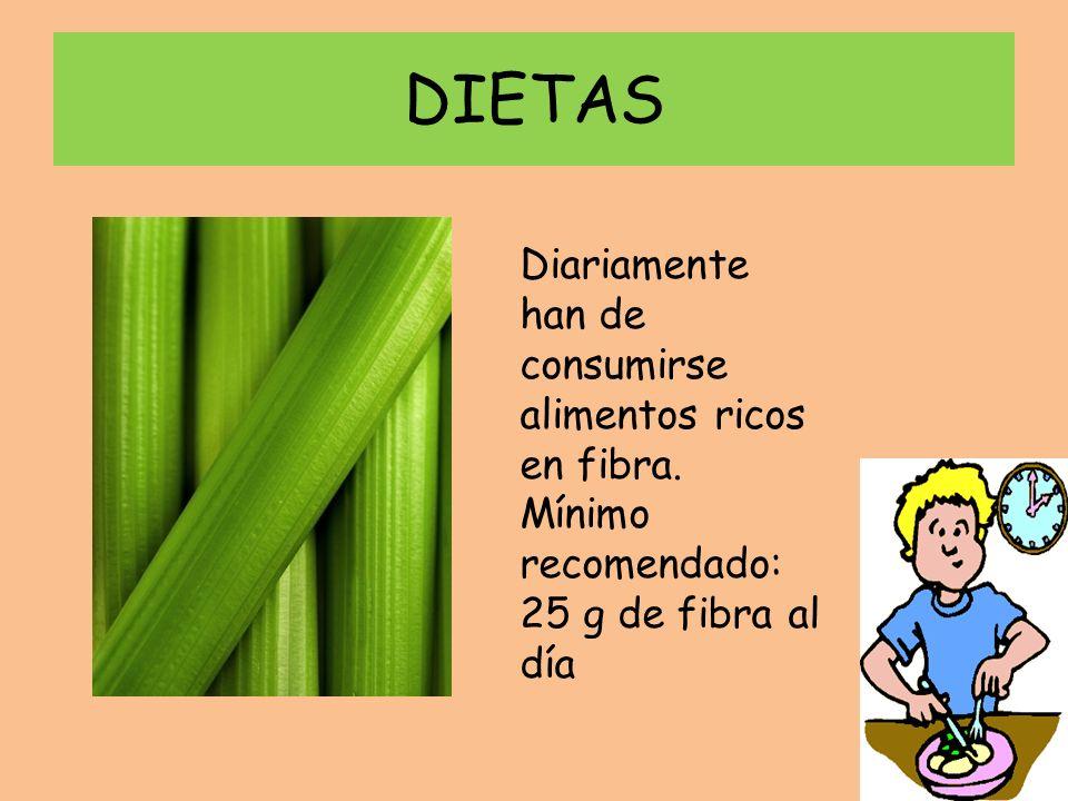 DIETAS Diariamente han de consumirse alimentos ricos en fibra. Mínimo recomendado: 25 g de fibra al día