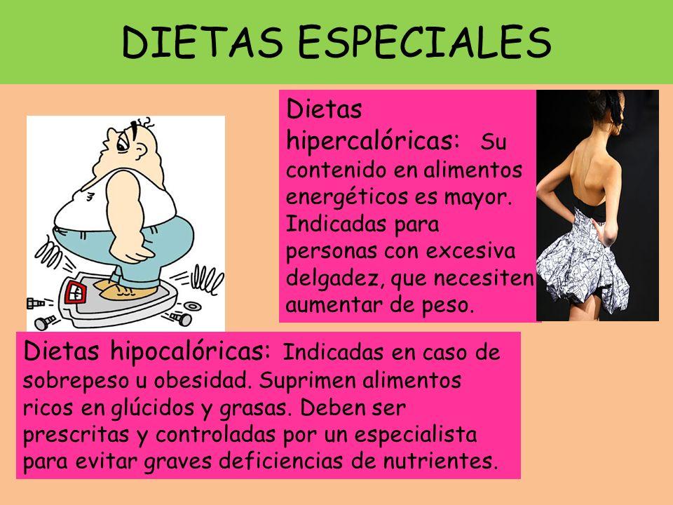 DIETAS ESPECIALES Dietas hipocalóricas: Indicadas en caso de sobrepeso u obesidad. Suprimen alimentos ricos en glúcidos y grasas. Deben ser prescritas