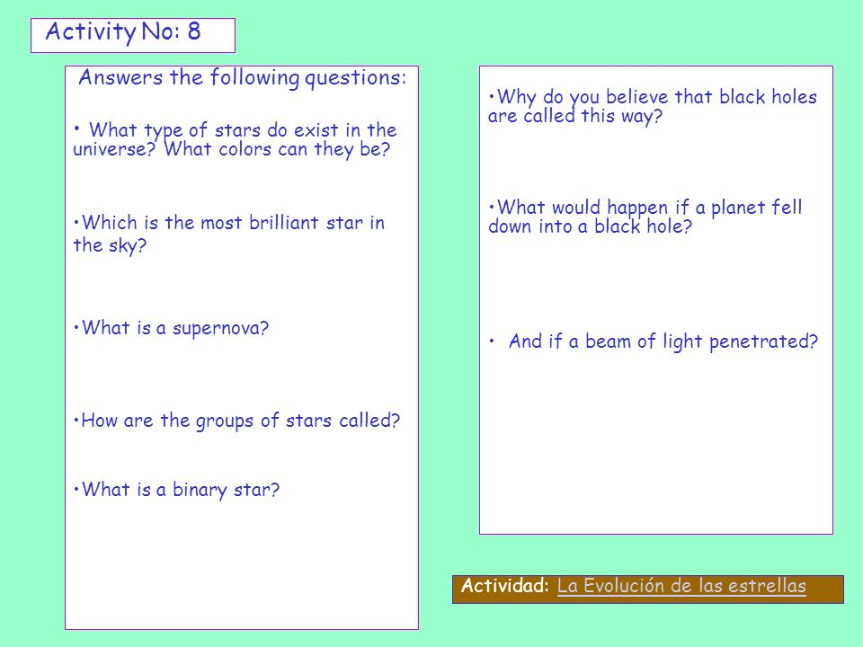 Activity No: 8 Answers the following questions: What type of stars do exist in the universe? What colors can they be? Which is the most brilliant star