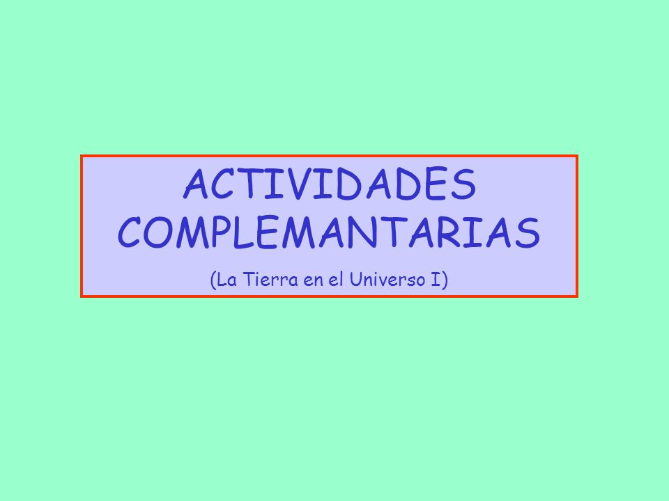 ACTIVIDADES COMPLEMANTARIAS (La Tierra en el Universo I)