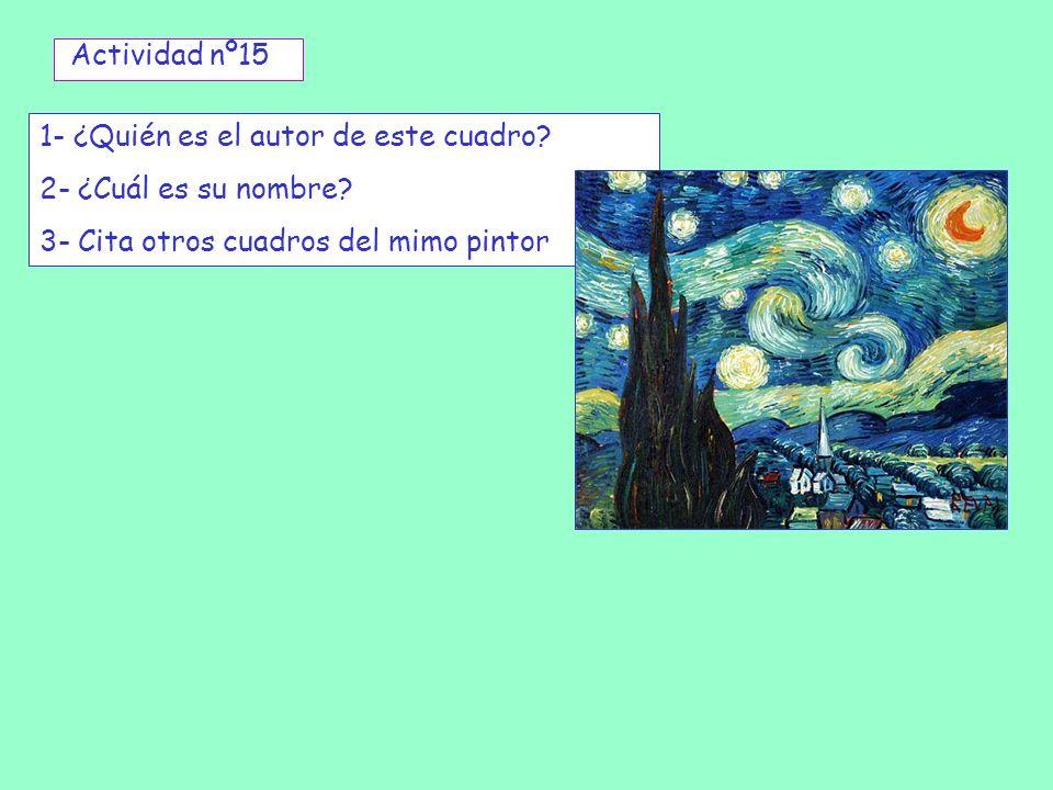 Actividad nº15 1- ¿Quién es el autor de este cuadro? 2- ¿Cuál es su nombre? 3- Cita otros cuadros del mimo pintor
