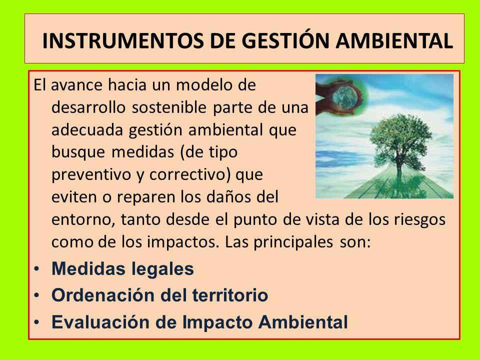 INSTRUMENTOS DE GESTIÓN AMBIENTAL El avance hacia un modelo de desarrollo sostenible parte de una adecuada gestión ambiental que busque medidas (de ti