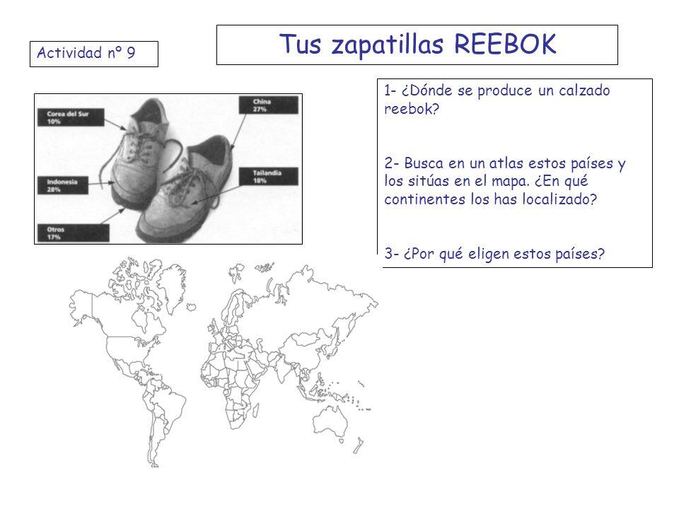 Actividad nº 9 Tus zapatillas REEBOK 1- ¿Dónde se produce un calzado reebok? 2- Busca en un atlas estos países y los sitúas en el mapa. ¿En qué contin