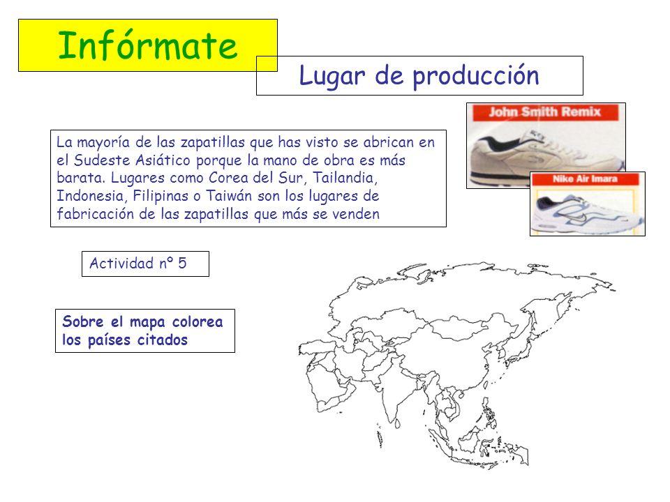 Infórmate Lugar de producción La mayoría de las zapatillas que has visto se abrican en el Sudeste Asiático porque la mano de obra es más barata. Lugar