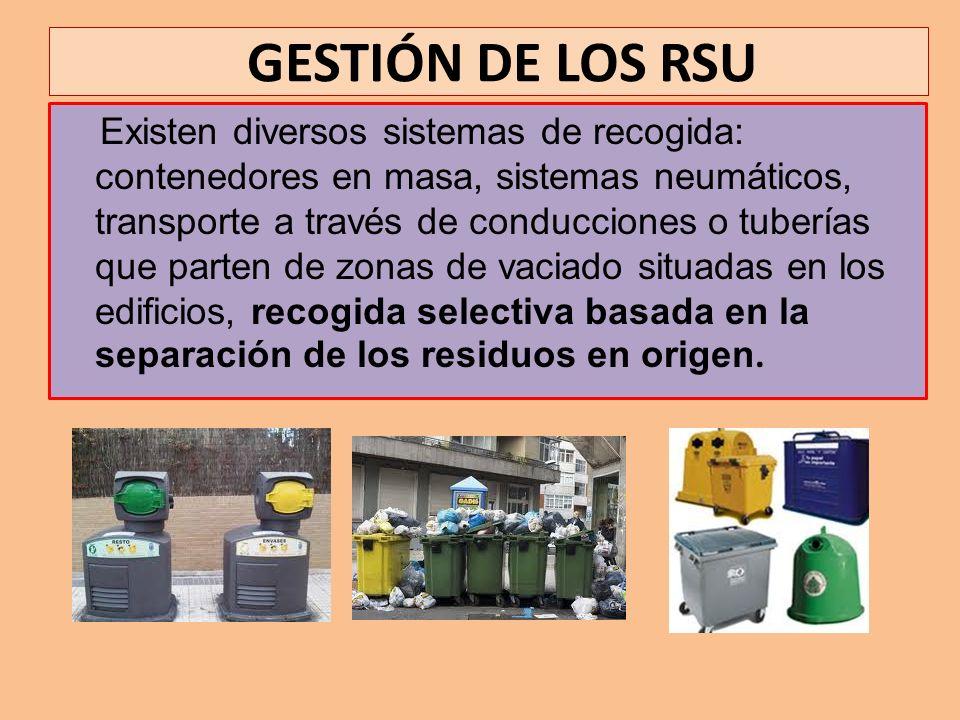 Existen diversos sistemas de recogida: contenedores en masa, sistemas neumáticos, transporte a través de conducciones o tuberías que parten de zonas d