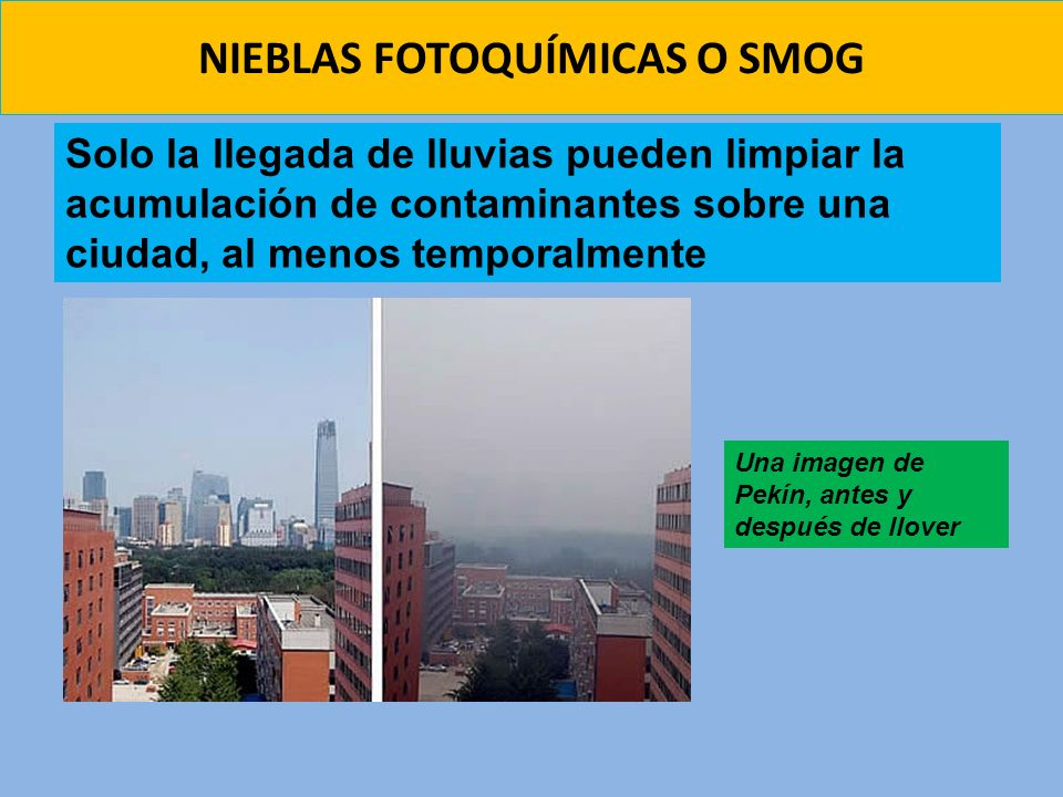 NIEBLAS FOTOQUÍMICAS O SMOG Solo la llegada de lluvias pueden limpiar la acumulación de contaminantes sobre una ciudad, al menos temporalmente Una ima