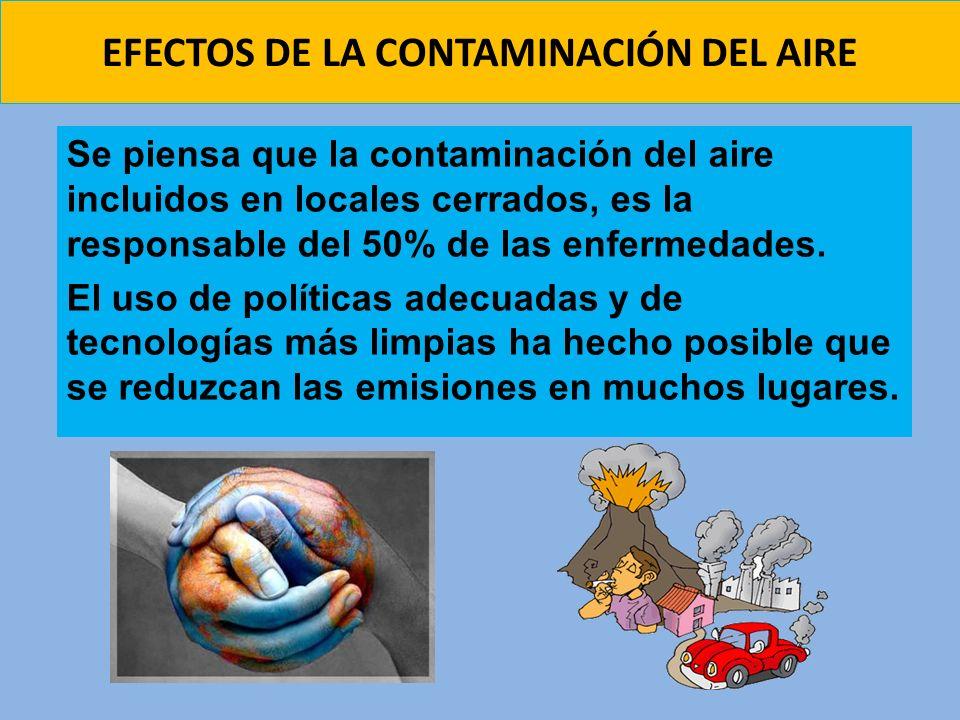 EFECTOS DE LA CONTAMINACIÓN DEL AIRE Se piensa que la contaminación del aire incluidos en locales cerrados, es la responsable del 50% de las enfermeda