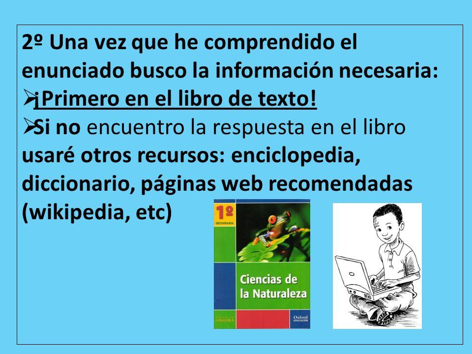 2º Una vez que he comprendido el enunciado busco la información necesaria: ¡Primero en el libro de texto.