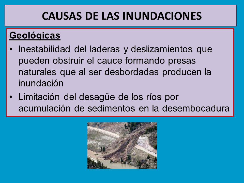 CAUSAS DE LAS INUNDACIONES Geológicas Inestabilidad del laderas y deslizamientos que pueden obstruir el cauce formando presas naturales que al ser des