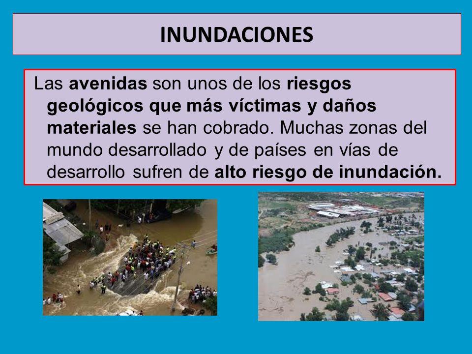 INUNDACIONES Las avenidas son unos de los riesgos geológicos que más víctimas y daños materiales se han cobrado. Muchas zonas del mundo desarrollado y