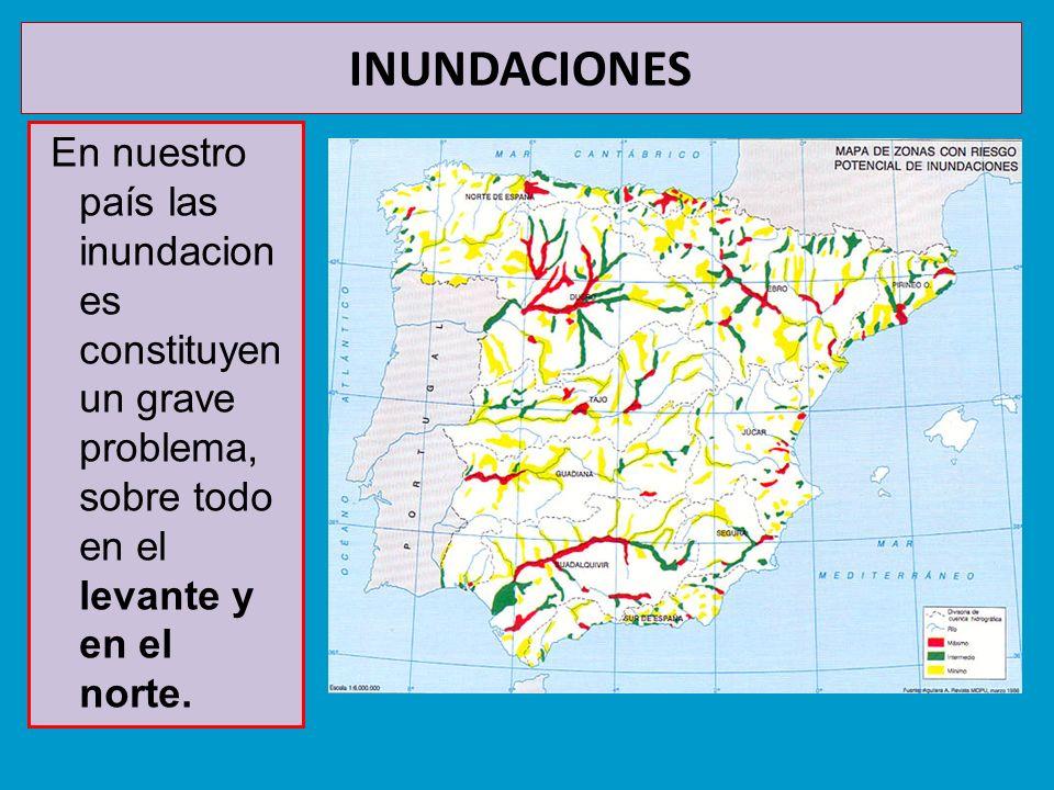 INUNDACIONES En nuestro país las inundacion es constituyen un grave problema, sobre todo en el levante y en el norte.
