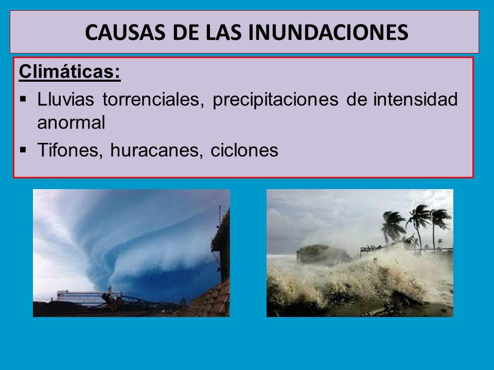 CAUSAS DE LAS INUNDACIONES Climáticas: Gota fría (característica del levante español) Deshielo en ríos caudalosos Fusión de la nieve o hielos glaciares por subidas bruscas de la temperatura