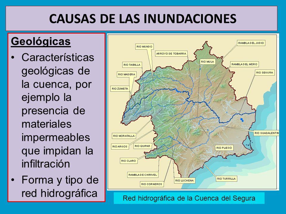 CAUSAS DE LAS INUNDACIONES Geológicas Características geológicas de la cuenca, por ejemplo la presencia de materiales impermeables que impidan la infi