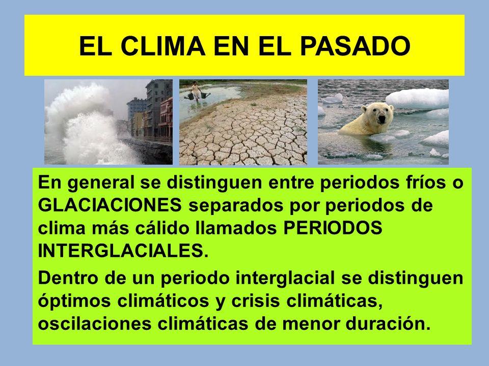EL CLIMA EN EL PASADO En general se distinguen entre periodos fríos o GLACIACIONES separados por periodos de clima más cálido llamados PERIODOS INTERG