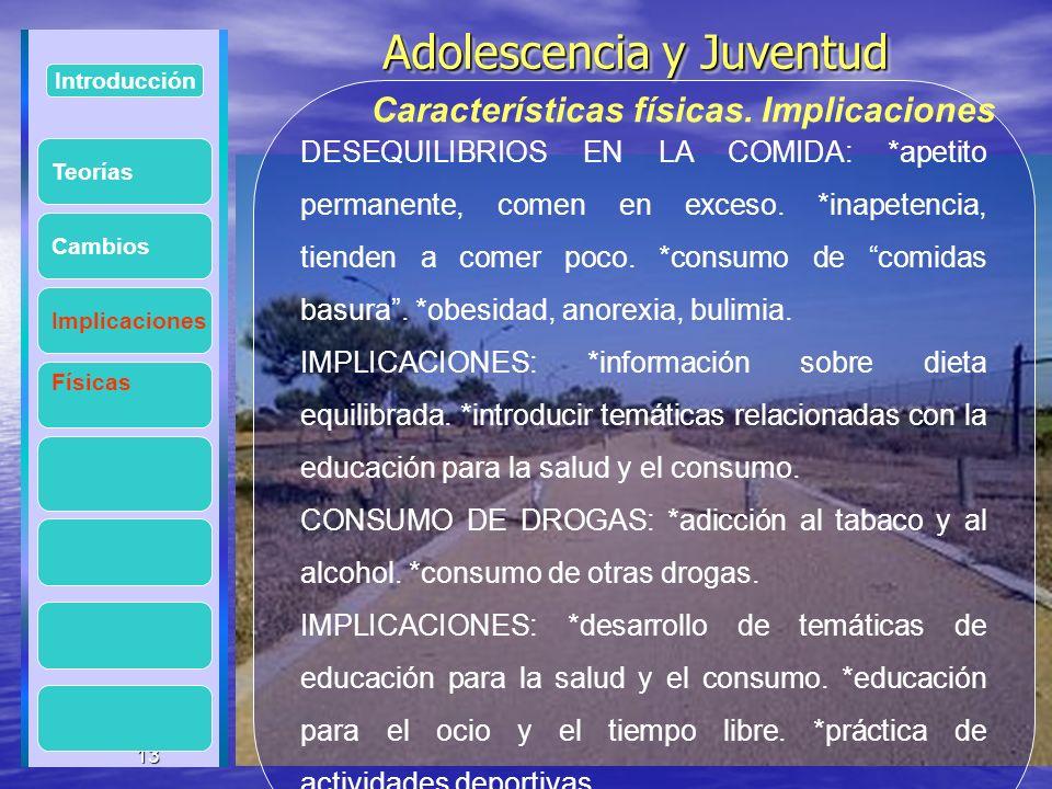 13 Adolescencia y Juventud Adolescencia y Juventud 13 Introducción Implicaciones Físicas Cambios DESEQUILIBRIOS EN LA COMIDA: *apetito permanente, com